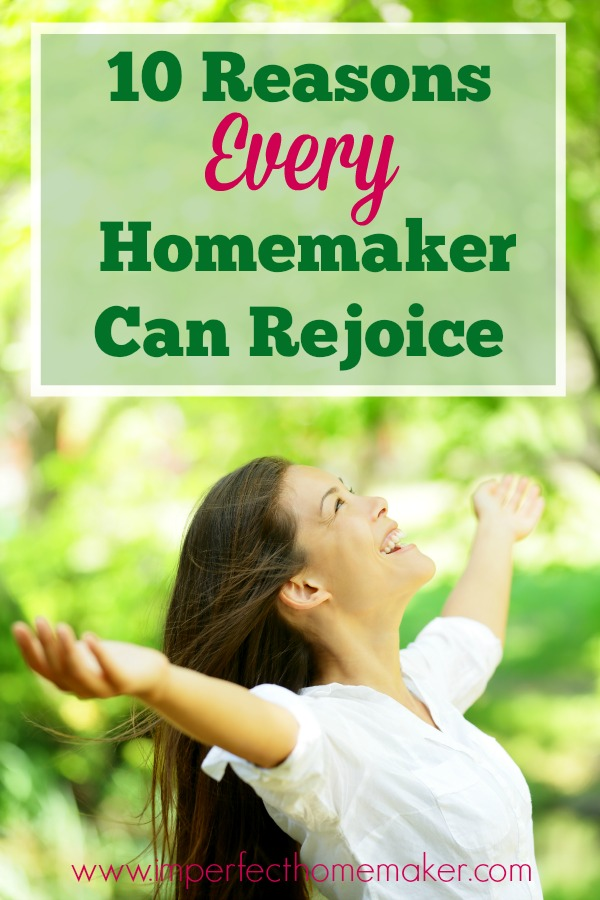 10 Reasons Every Homemaker Can Rejoice -- even on the hard days!