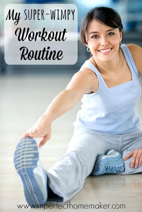 My super wimpy workout routine - this works well for me!