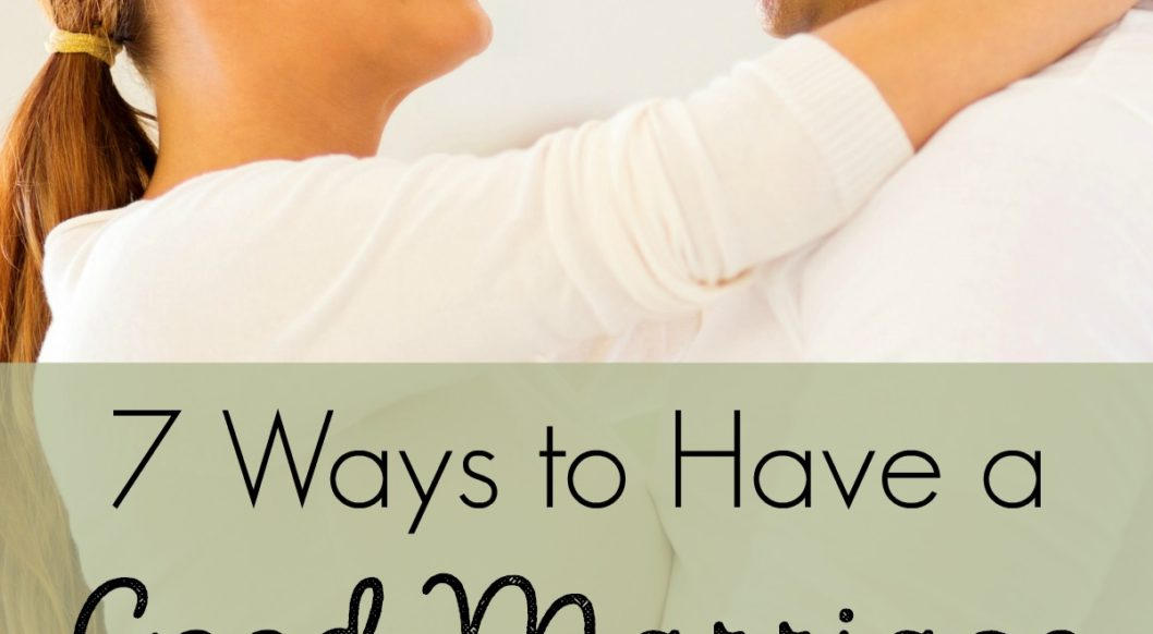 7 Ways to Have a Good Marriage