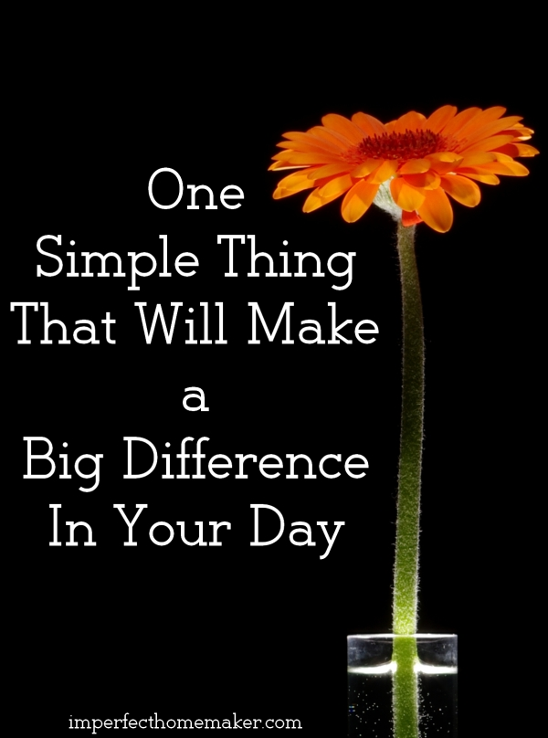 One Simple Thing That Will Make a Big Difference In Your Day