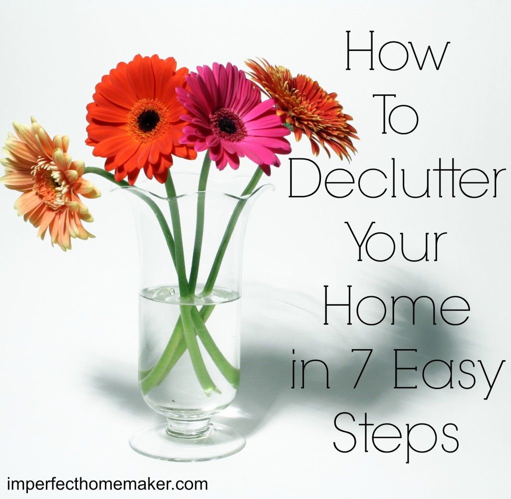 How To Declutter - great step-by-step instructions!