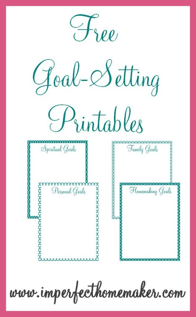 Free Goal-Setting Printables - Imperfect Homemaker