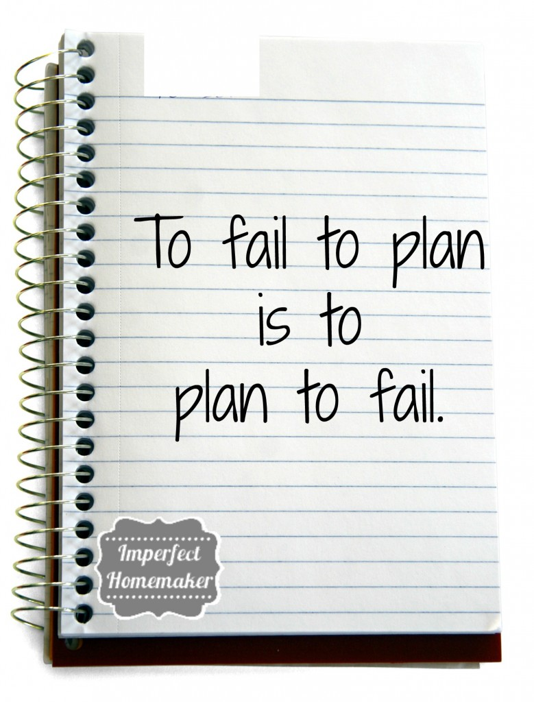 To fail to plan is to plan to fail | Imperfect Homemaker