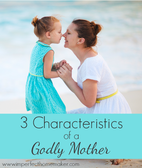 3 Characteristics of a Godly Mother