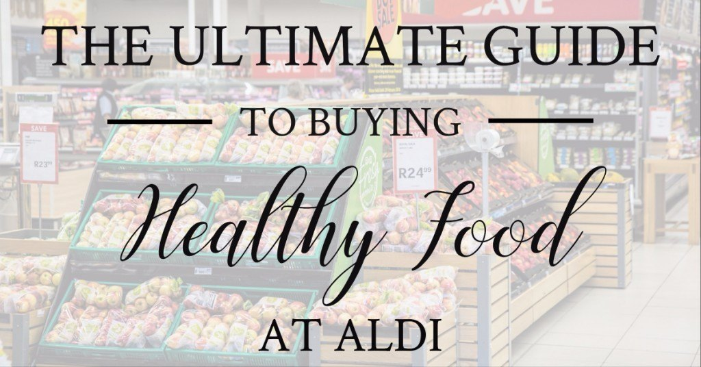 The Ultimate Guide to Buying Healthy Food at ALDI