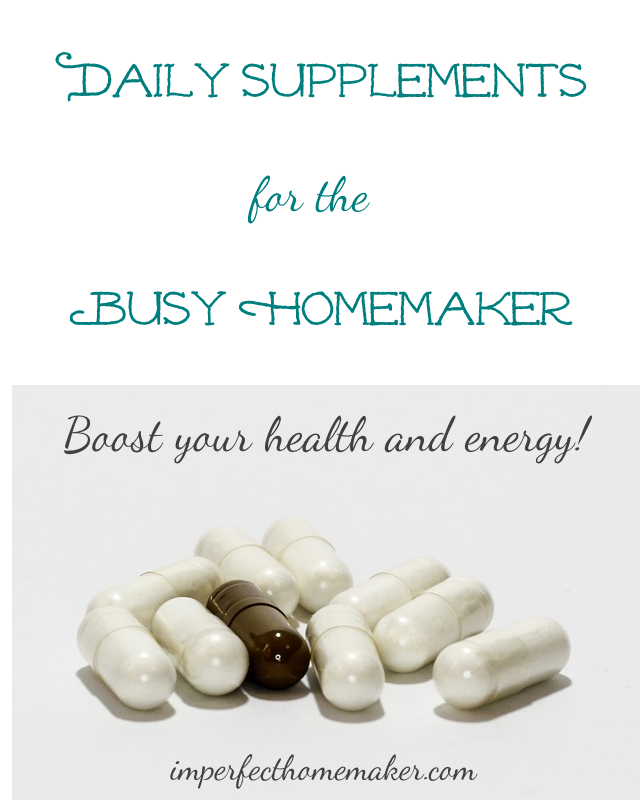 Daily Supplements For The Busy Homemaker Imperfect Homemaker