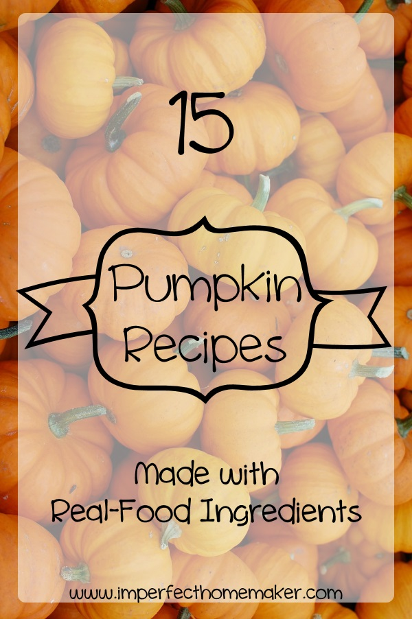 15 Pumpkin Recipes made with Real-Food Ingredients!  These look amazing!