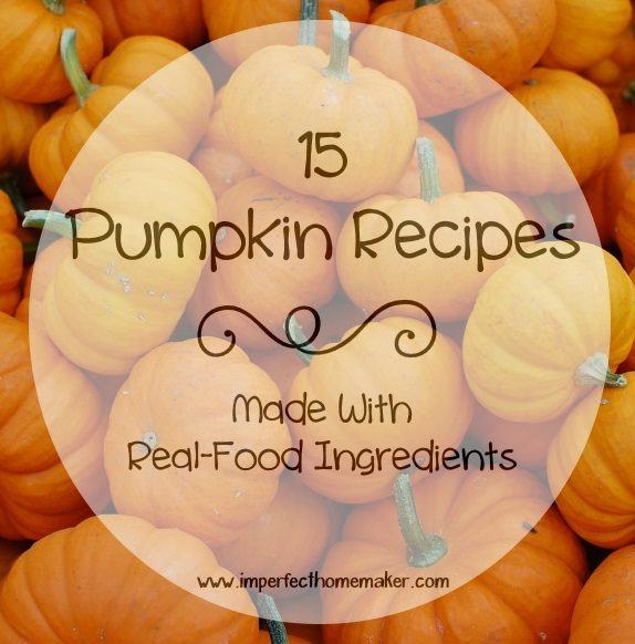 15 Pumpkin Recipes Made with Real Food Ingredients - Some of these look absolutely amazing!