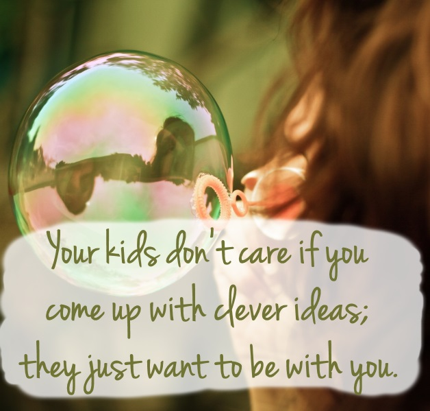 Your kids don't care if you come up with clever ideas...imperfecthomemaker.com