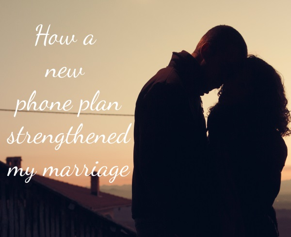 How a New Phone Plan Strengthened my Marriage | Imperfect Homemaker