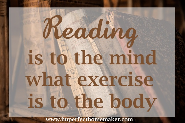 Reading is to the mind what exercise is to the body | Imperfect Homemaker