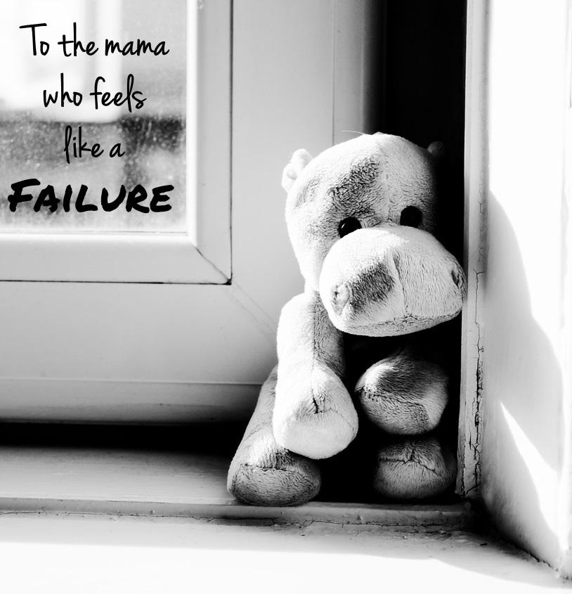 To the Mama Who Feels Like a Failure