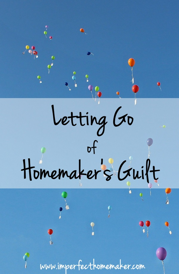 Letting Go of Homemaker's Guilt | Christian Homemaking