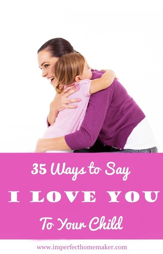 35 Ways to Say I Love You to Your Child - Practical Ways to Help Your Child Feel Loved and Valued | Christian Motherhood