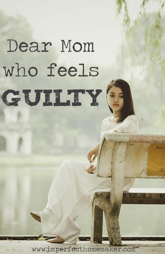 Dear Mom Who Feels Guilty...