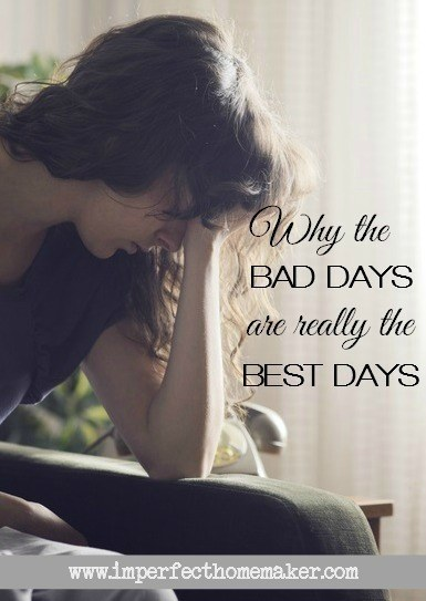 Why the Bad Days are Really the Best Days | Christian Motherhood