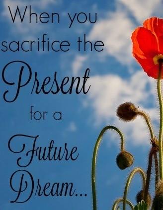 When you sacrifice the present for a future dream | @mbream