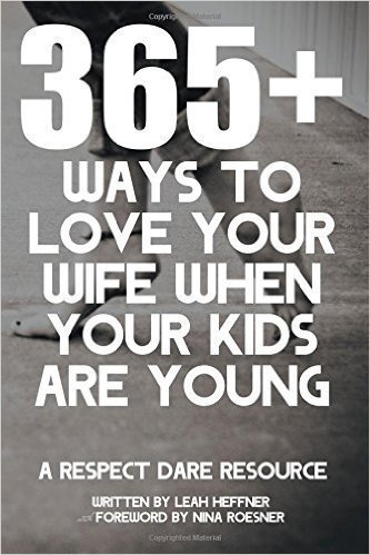 365 Ways to Love Your Wife When Your Kids are Young