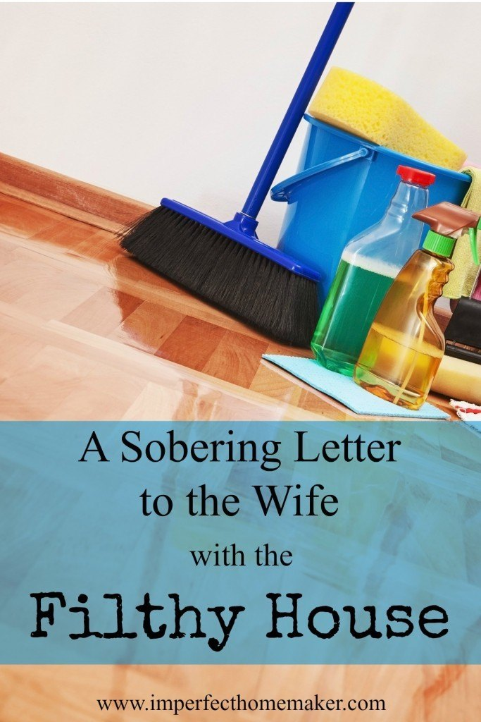A Sobering Letter to the Wife With the Filthy House | Imperfect ...