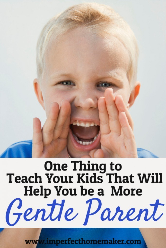One Thing to Teach Your Kids that Will Help You Be a More Gentle Parent