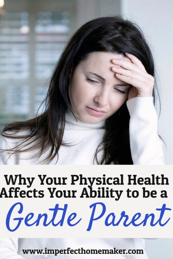 Why Your Physical Health Affects Your Ability to be a Gentle Parent | Christian Parenting series at Imperfect Homemaker