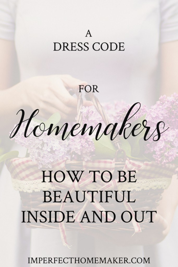A Dress Code For Homemakers How To Be Beautiful Inside